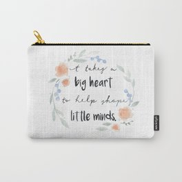 It Takes a Big Heart to Help Shape Little Minds Carry-All Pouch