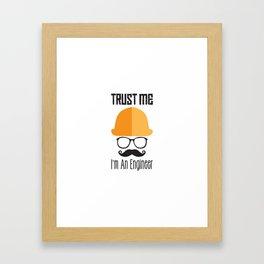 Trust Me I'm An Engineer Framed Art Print