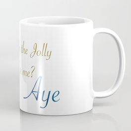 You Gave Up The Jolly Roger For Me? Aye. Coffee Mug