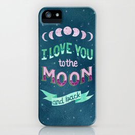 I Love You to the Moon and Back iPhone Case