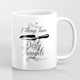I always have Dirty Thoughts Coffee Mug