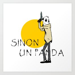 Sinon, un panda (4) Art Print