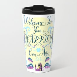 Welcome To Your Happily Ever After Travel Mug