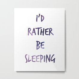 I'd rather be sleeping... Metal Print