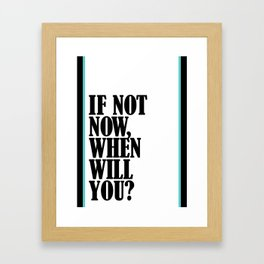 If Not Now, When Will You? Framed Art Print