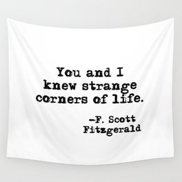 You and I knew strange corners of life - Fitzgerald quote Wall Tapestry
