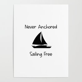 Never Anchored Sailing Free Lake and Ocean Travel Poster