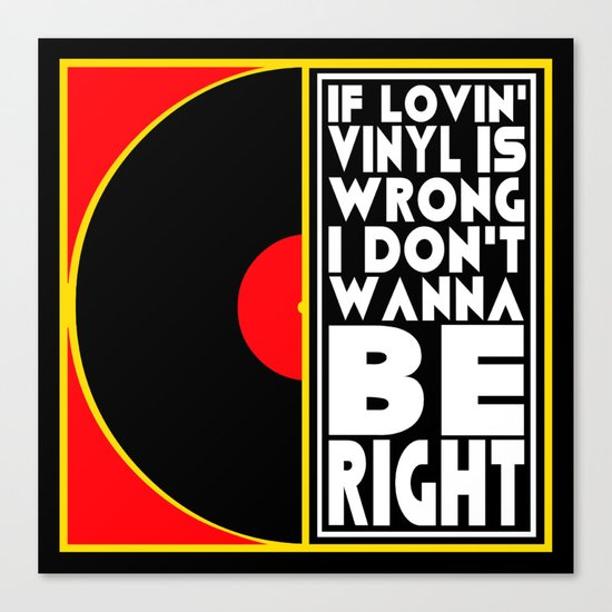IF LOVING VINYL IS WRONG I DON'T WANT TO BE RIGHT  |  VINYL RECORDS Canvas Print