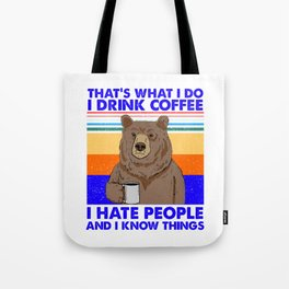 That's What I Do I Drink Coffee I Hate People And I Know Tote Bag