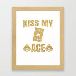 Kiss My Ace Poker Pun - Funny Poker Pun Gift Framed Art Print