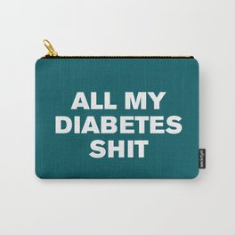 All My Diabetes Sh*t (Shaded Spruce) Carry-All Pouch