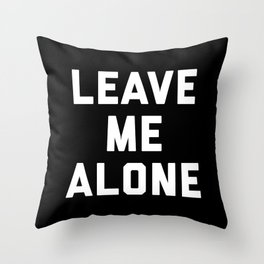 Leave Me Alone Funny Quote Throw Pillow