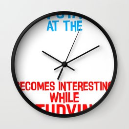 Funny Student Gift Staring at the Wall Is Tnteresting While Studying Wall Clock