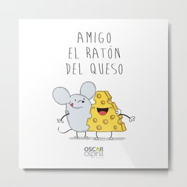 AMIGO EL RATON DEL QUESO Metal Print