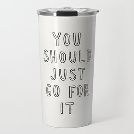 Just Go For It Travel Mug
