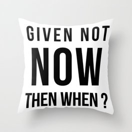 Given not now... Quote Throw Pillow