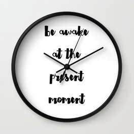 Be awake at the present moment Wall Clock