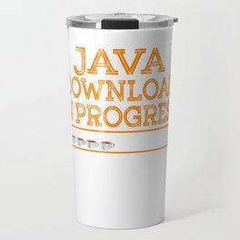 """""""Java Download In Progress"""" tee design made specially for technology and coffee lovers like you! Travel Mug"""