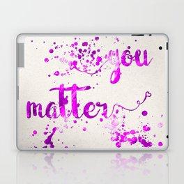 You Matter Laptop & iPad Skin
