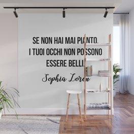Se non hai mai pianto, i tuoi occhi non possono essere belli.  Sophia Loren Wall Mural