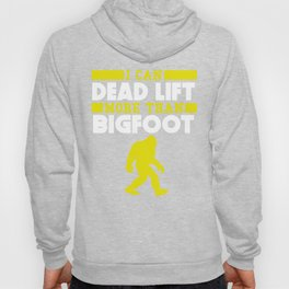 I Can Dead Lift More Than Bigfoot Hoody