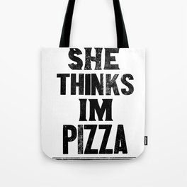 She Thinks Im Pizza - Black on White Tote Bag