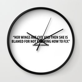 Her Wings Are Cut, And Then She is Blamed For Not Knowing How to Fly.  - Simone de Beauvoir Wall Clock