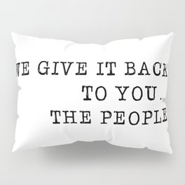 We give it back to you Pillow Sham