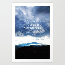 Life is either a daring adventure or nothing at all. - Helen Keller Quote Art Print