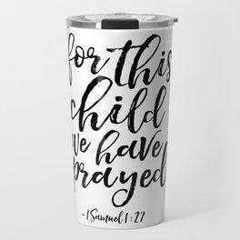 Printable Art, 1 Samuel 1:27, For This Child We Have Prayed,Bible Verse.Scripture Art,Nursery Decor Travel Mug