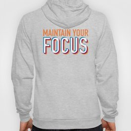 Maintain Your Focus Hoody