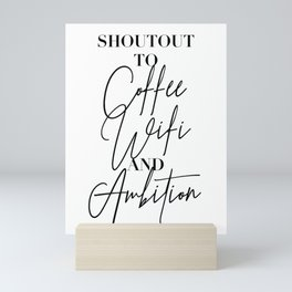 Shoutout to Coffee Wifi and Ambition Mini Art Print