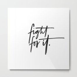Fight For It Metal Print