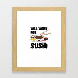 Will Work For Sushi Kawaii Japanese Sashimi Maki Nigiri Soy Sauce Framed Art Print