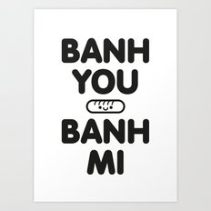 Banh You Banh Mi Art Print