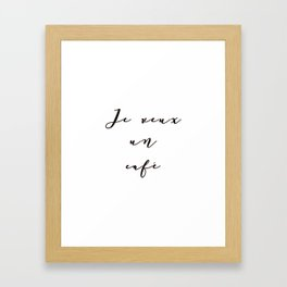 I Want Coffee Je Veux Un Cafe French Quote Words Black and White Art Framed Art Print