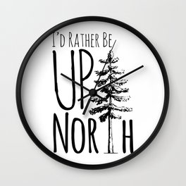 I'd Rather Be Up North Wall Clock