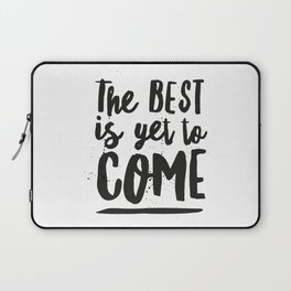 The Best Is Yet To Come Typography Laptop Sleeve