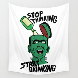 Stop Thinking - Start Drinking Wall Tapestry