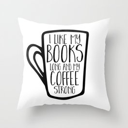 I Like My Books Long and My Coffee Strong Throw Pillow