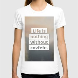 Waking your inner covfefe T-shirt