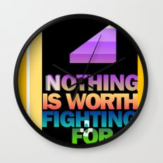 Nothing is Worth Fighting For—uplifting message/art/design Wall Clock