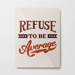 Refuse To Be Average Metal Print