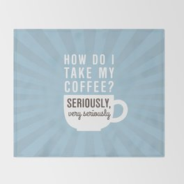 Take My Coffee Seriously Throw Blanket