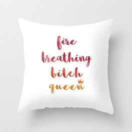 Fire Breathing Bitch Queen Throw Pillow