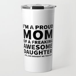 I'm a Proud Mom of a Freaking Awesome Daughter Travel Mug