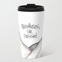 Nevertheless She Persisted Travel Mug