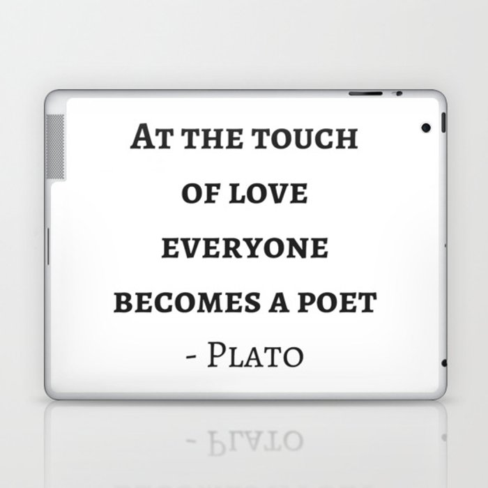 Greek Philosophy Quotes Plato At The Touch Of Love Everyone Becomes A Poet Laptop Ipad Skin By Myrainbowlove Society6