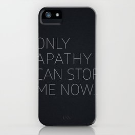 Only Apathy Can Stop Me Now... iPhone Case