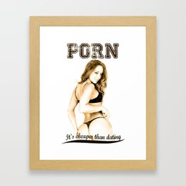 Porn is cheaper than dating Framed Art Print